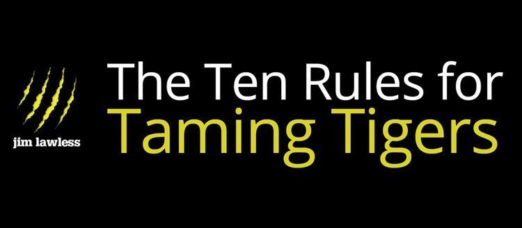 Jim Lawless Ten Rules for Taming Tigers
